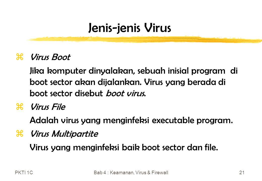 PKTI 1CBab 4 : Keamanan, Virus & Firewall21 Jenis-jenis Virus zVirus Boot Jika komputer dinyalakan, sebuah inisial program di boot sector akan dijalankan.