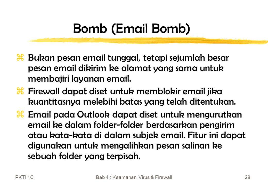 PKTI 1CBab 4 : Keamanan, Virus & Firewall28 Bomb (Email Bomb) zBukan pesan email tunggal, tetapi sejumlah besar pesan email dikirim ke alamat yang sama untuk membajiri layanan email.