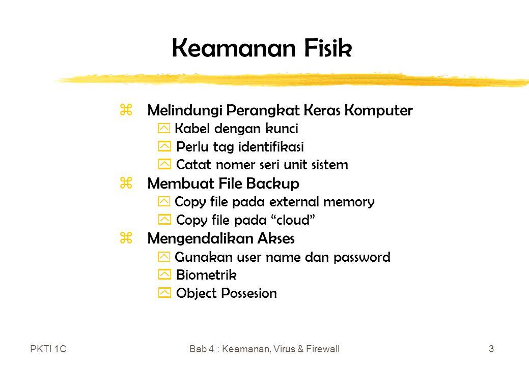 PKTI 1CBab 4 : Keamanan, Virus & Firewall3 Keamanan Fisik zMelindungi Perangkat Keras Komputer y Kabel dengan kunci y Perlu tag identifikasi y Catat n