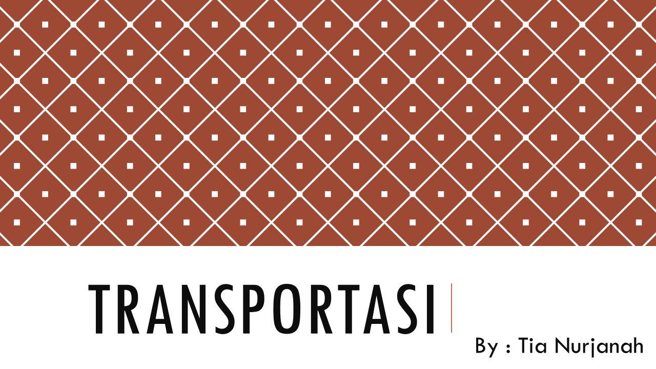 TRANSPORTASI Transportasi adalah pemindahan manusia, hewan, atau barang dari satu tempat ke tempat lainnya dengan menggunakan sebuah kendaraan yang digerakkan olehmanusia atau mesin.