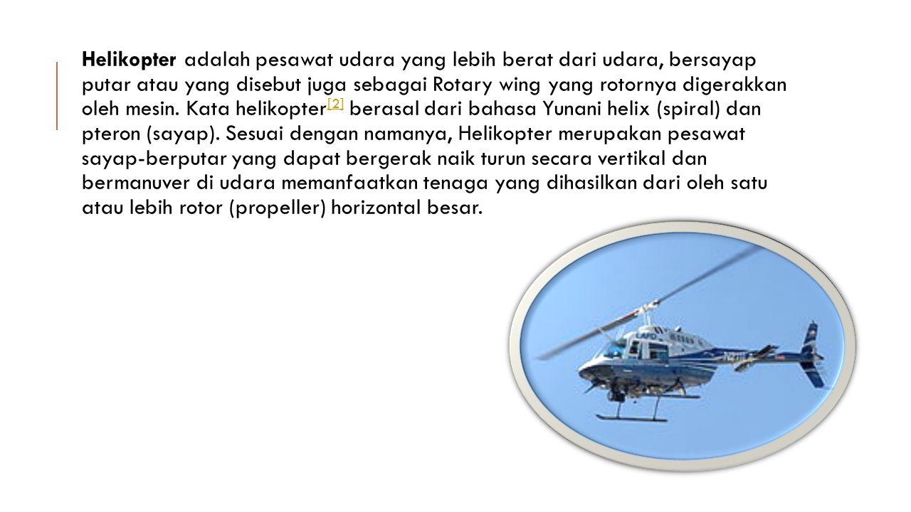 Helikopter adalah pesawat udara yang lebih berat dari udara, bersayap putar atau yang disebut juga sebagai Rotary wing yang rotornya digerakkan oleh m