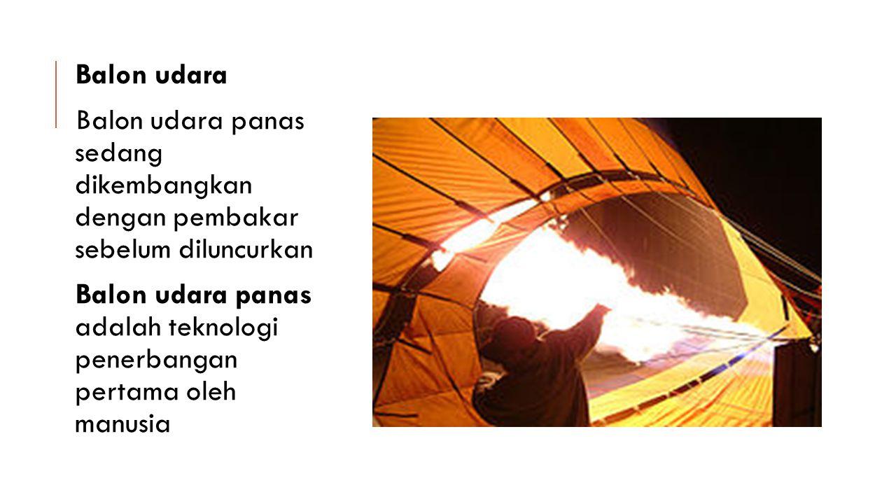 Balon udara Balon udara panas sedang dikembangkan dengan pembakar sebelum diluncurkan Balon udara panas adalah teknologi penerbangan pertama oleh manu