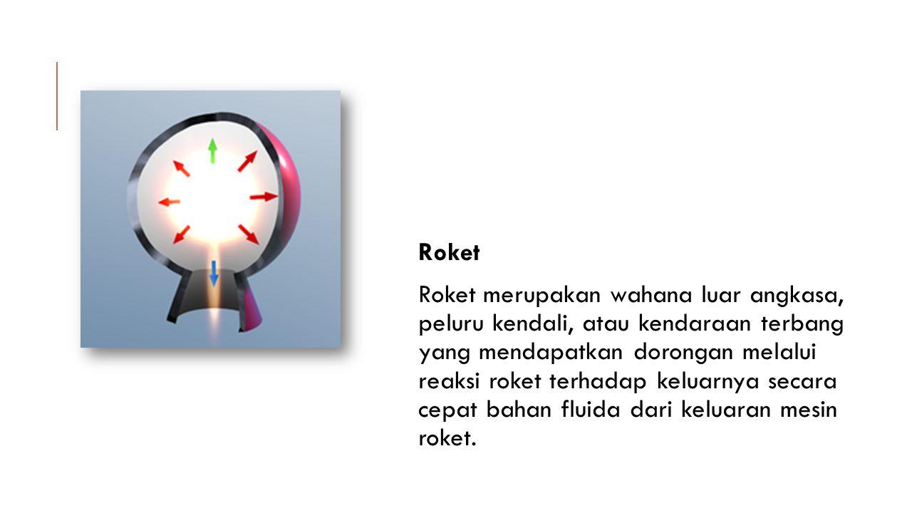 Roket Roket merupakan wahana luar angkasa, peluru kendali, atau kendaraan terbang yang mendapatkan dorongan melalui reaksi roket terhadap keluarnya se