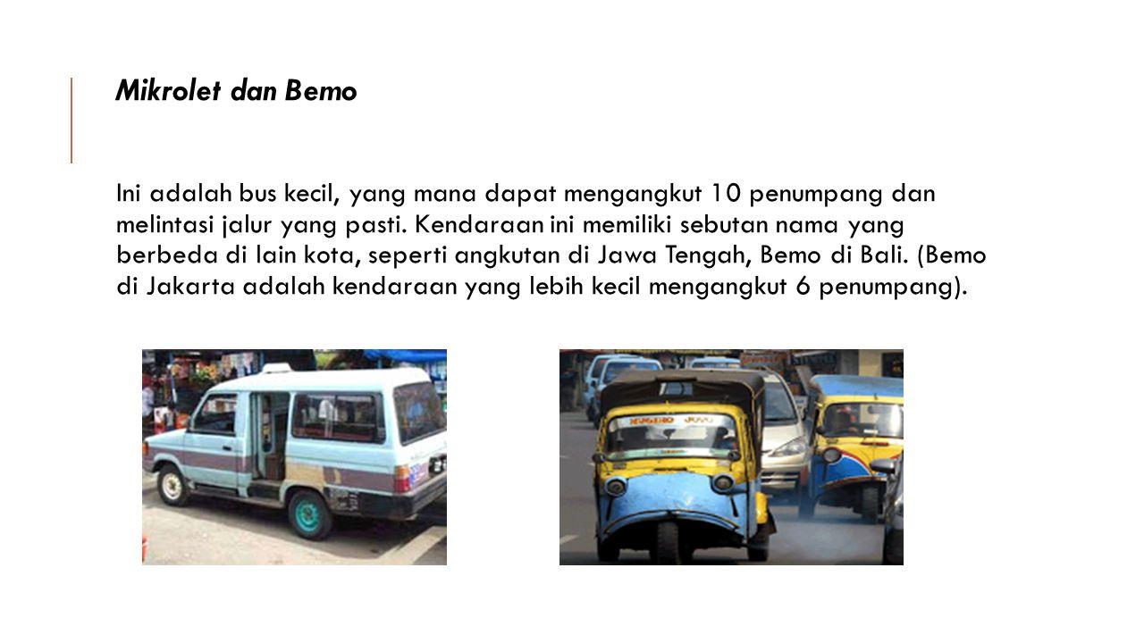Mikrolet dan Bemo Ini adalah bus kecil, yang mana dapat mengangkut 10 penumpang dan melintasi jalur yang pasti. Kendaraan ini memiliki sebutan nama ya