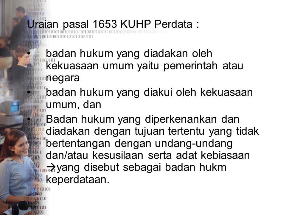 Uraian pasal 1653 KUHP Perdata : badan hukum yang diadakan oleh kekuasaan umum yaitu pemerintah atau negara badan hukum yang diakui oleh kekuasaan umu