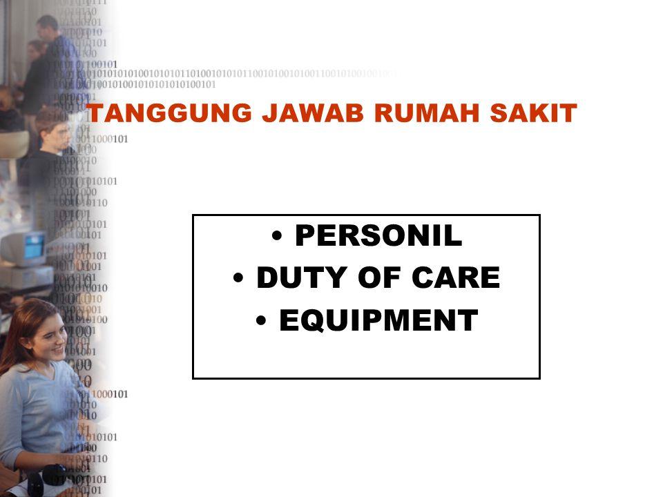 TANGGUNG JAWAB RUMAH SAKIT PERSONIL DUTY OF CARE EQUIPMENT