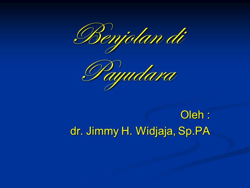 Benjolan di Payudara Oleh : dr. Jimmy H. Widjaja, Sp.PA
