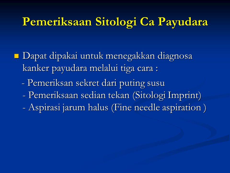 Pemeriksaan Sitologi Ca Payudara Dapat dipakai untuk menegakkan diagnosa kanker payudara melalui tiga cara : Dapat dipakai untuk menegakkan diagnosa k