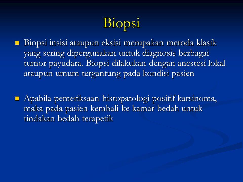 Biopsi Biopsi insisi ataupun eksisi merupakan metoda klasik yang sering dipergunakan untuk diagnosis berbagai tumor payudara. Biopsi dilakukan dengan