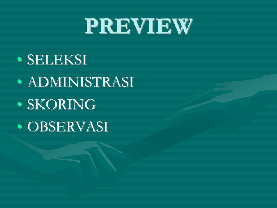 PREVIEW SELEKSISELEKSI ADMINISTRASIADMINISTRASI SKORINGSKORING OBSERVASIOBSERVASI