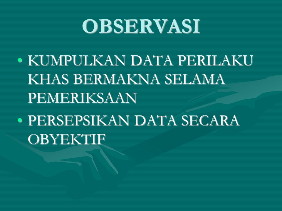 OBSERVASI KUMPULKAN DATA PERILAKU KHAS BERMAKNA SELAMA PEMERIKSAANKUMPULKAN DATA PERILAKU KHAS BERMAKNA SELAMA PEMERIKSAAN PERSEPSIKAN DATA SECARA OBY