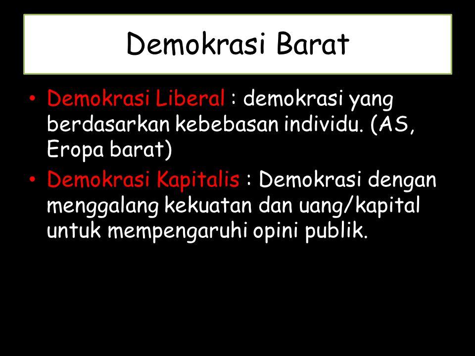 Demokrasi Barat Demokrasi Liberal : demokrasi yang berdasarkan kebebasan individu. (AS, Eropa barat) Demokrasi Kapitalis : Demokrasi dengan menggalang