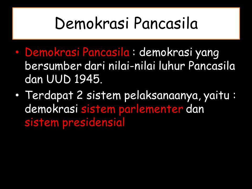 Demokrasi Pancasila Demokrasi Pancasila : demokrasi yang bersumber dari nilai-nilai luhur Pancasila dan UUD 1945. Terdapat 2 sistem pelaksanaanya, yai