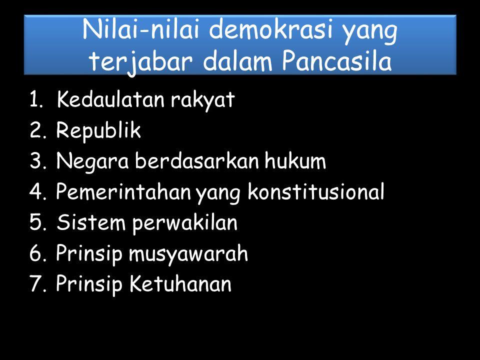 Nilai-nilai demokrasi yang terjabar dalam Pancasila 1.Kedaulatan rakyat 2.Republik 3.Negara berdasarkan hukum 4.Pemerintahan yang konstitusional 5.Sis