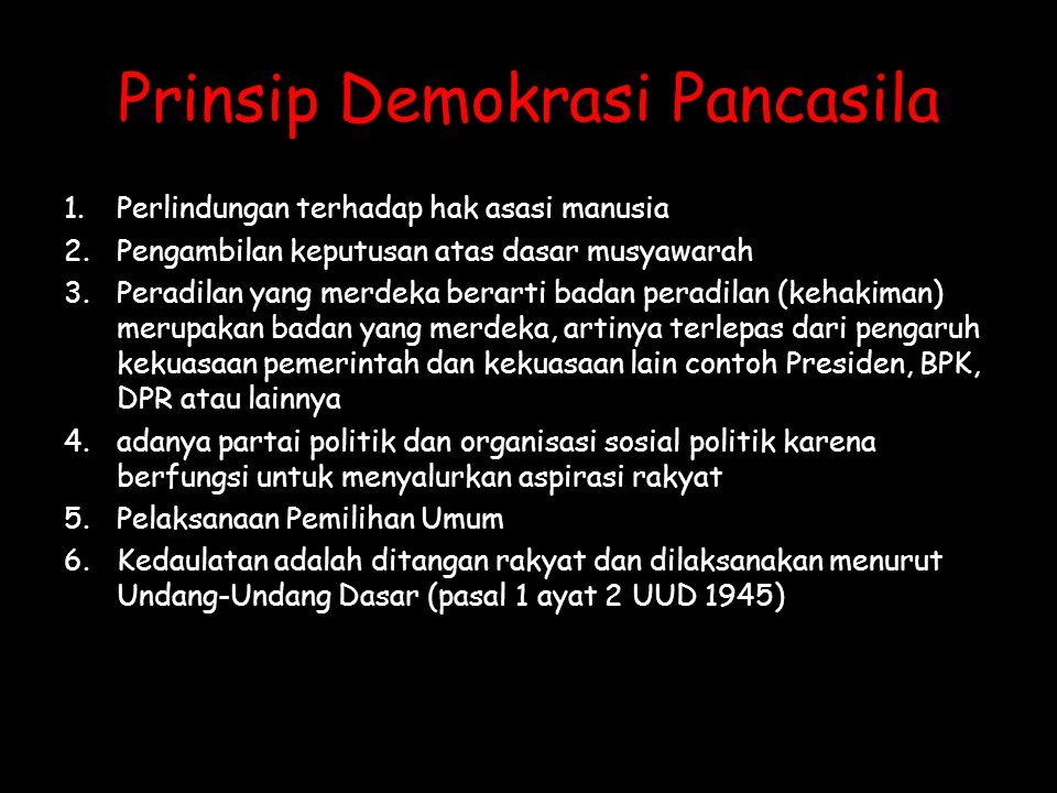 Prinsip Demokrasi Pancasila 1.Perlindungan terhadap hak asasi manusia 2.Pengambilan keputusan atas dasar musyawarah 3.Peradilan yang merdeka berarti b