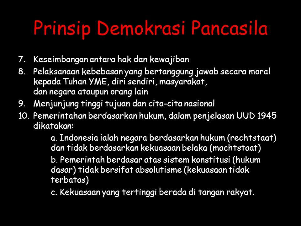Prinsip Demokrasi Pancasila 7.Keseimbangan antara hak dan kewajiban 8.Pelaksanaan kebebasan yang bertanggung jawab secara moral kepada Tuhan YME, diri
