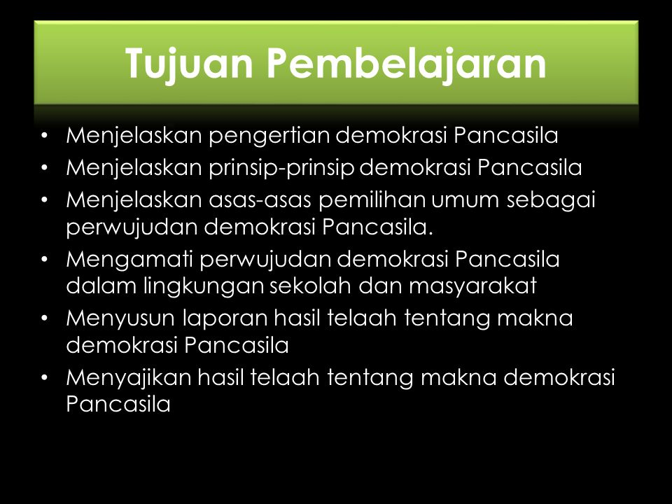 Menjelaskan pengertian demokrasi Pancasila Menjelaskan prinsip-prinsip demokrasi Pancasila Menjelaskan asas-asas pemilihan umum sebagai perwujudan demokrasi Pancasila.