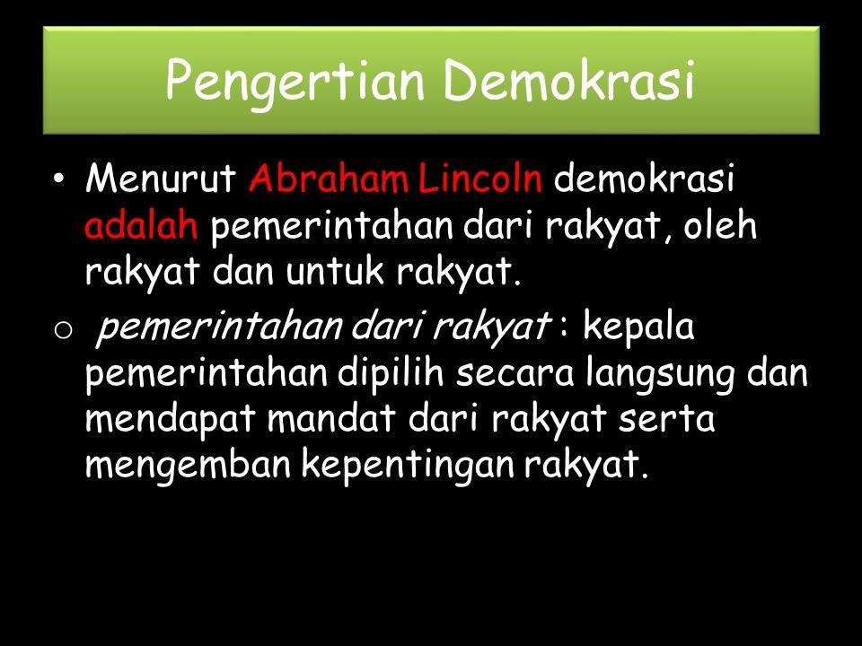 Pengertian Demokrasi Menurut Abraham Lincoln demokrasi adalah pemerintahan dari rakyat, oleh rakyat dan untuk rakyat. o pemerintahan dari rakyat : kep