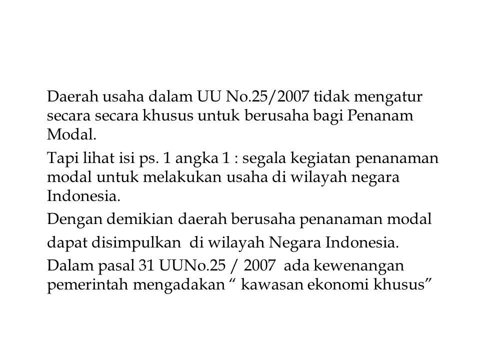 Daerah usaha dalam UU No.25/2007 tidak mengatur secara secara khusus untuk berusaha bagi Penanam Modal.