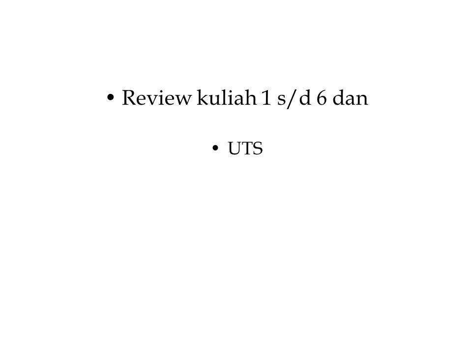 Review kuliah 1 s/d 6 dan UTS