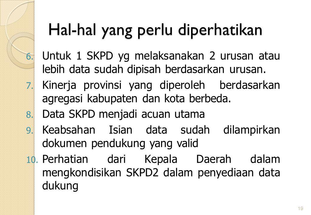 Hal-hal yang perlu diperhatikan 6. Untuk 1 SKPD yg melaksanakan 2 urusan atau lebih data sudah dipisah berdasarkan urusan. 7. Kinerja provinsi yang di