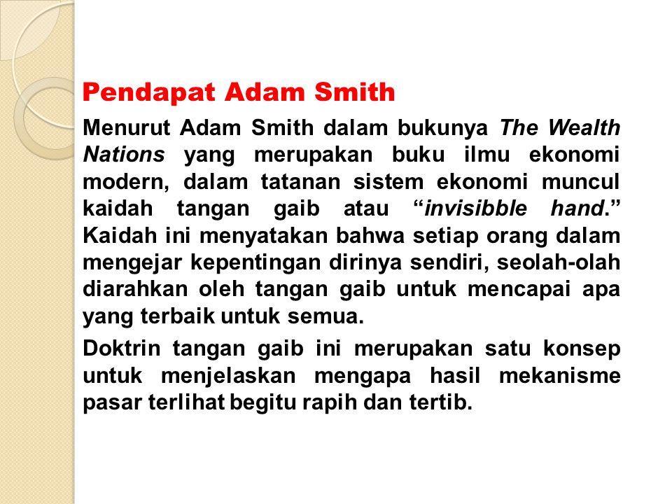 Pendapat Adam Smith Menurut Adam Smith dalam bukunya The Wealth Nations yang merupakan buku ilmu ekonomi modern, dalam tatanan sistem ekonomi muncul k