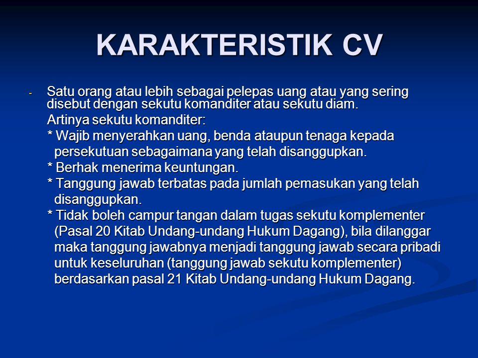 KARAKTERISTIK CV - Satu orang atau lebih sebagai pelepas uang atau yang sering disebut dengan sekutu komanditer atau sekutu diam.