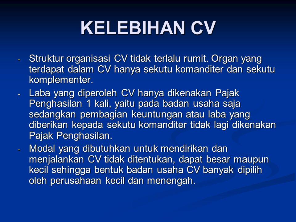 KELEBIHAN CV - Struktur organisasi CV tidak terlalu rumit.