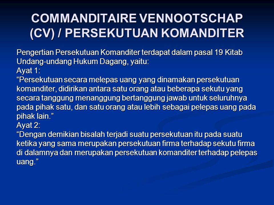 COMMANDITAIRE VENNOOTSCHAP (CV) / PERSEKUTUAN KOMANDITER Pengertian Persekutuan Komanditer terdapat dalam pasal 19 Kitab Undang-undang Hukum Dagang, y