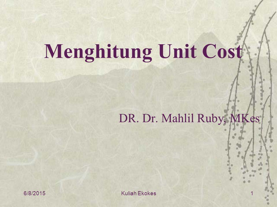6/8/20151 Menghitung Unit Cost DR. Dr. Mahlil Ruby, MKes Kuliah Ekokes