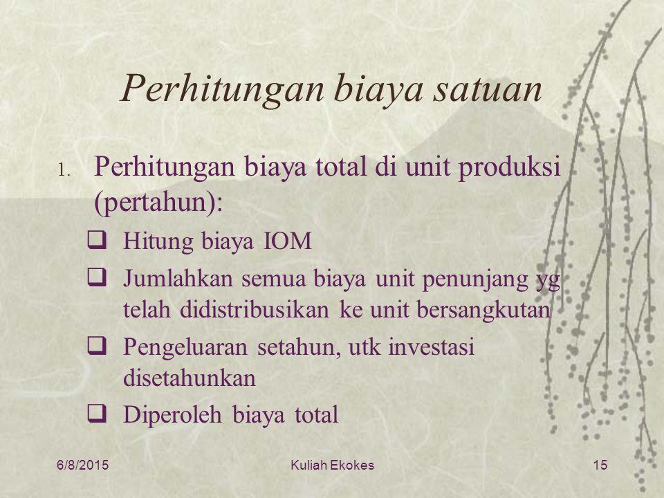 Perhitungan biaya satuan 1. Perhitungan biaya total di unit produksi (pertahun):  Hitung biaya IOM  Jumlahkan semua biaya unit penunjang yg telah di