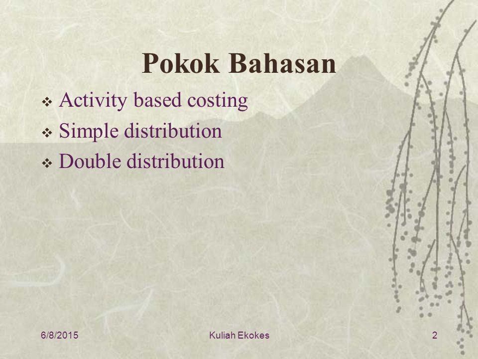 Pokok Bahasan  Activity based costing  Simple distribution  Double distribution 6/8/20152Kuliah Ekokes