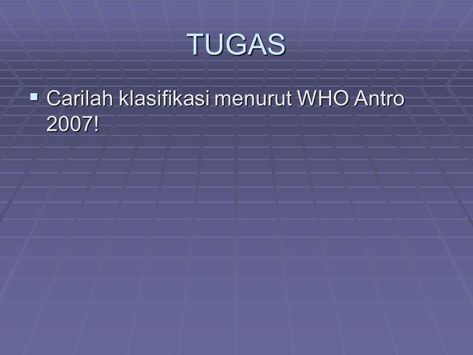 TUGAS  Carilah klasifikasi menurut WHO Antro 2007!
