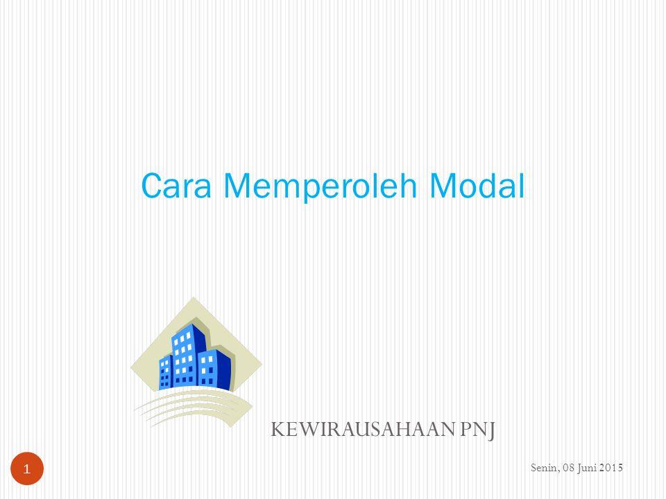 KEWIRAUSAHAAN PNJ Senin, 08 Juni 2015 1 Cara Memperoleh Modal
