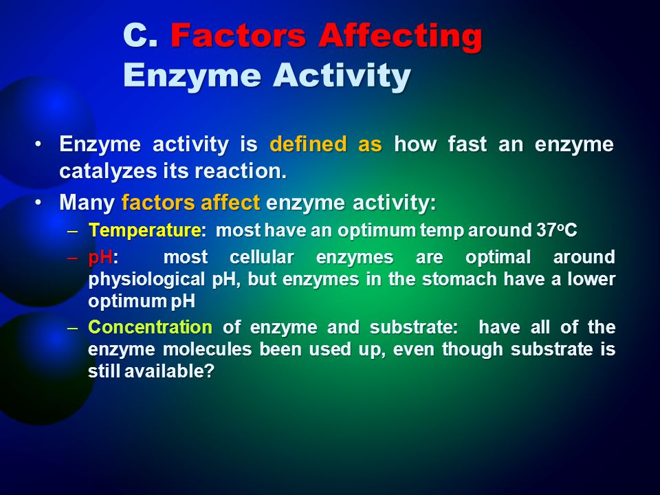 C. Factors Affecting Enzyme Activity Enzyme activity is defined as how fast an enzyme catalyzes its reaction.Enzyme activity is defined as how fast an