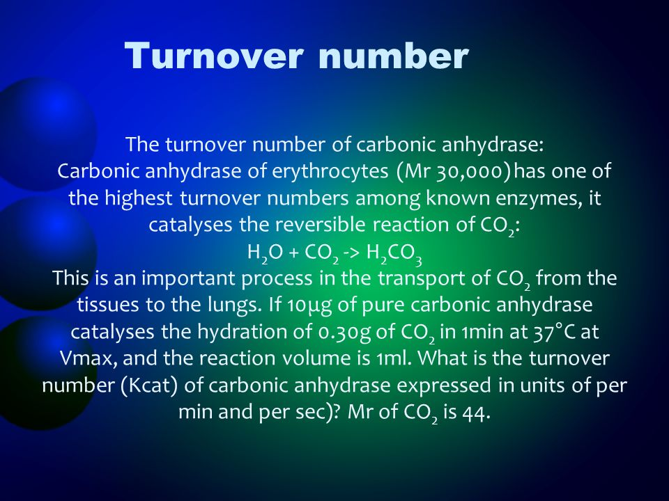 Turnover number The turnover number of carbonic anhydrase: Carbonic anhydrase of erythrocytes (Mr 30,000) has one of the highest turnover numbers amon