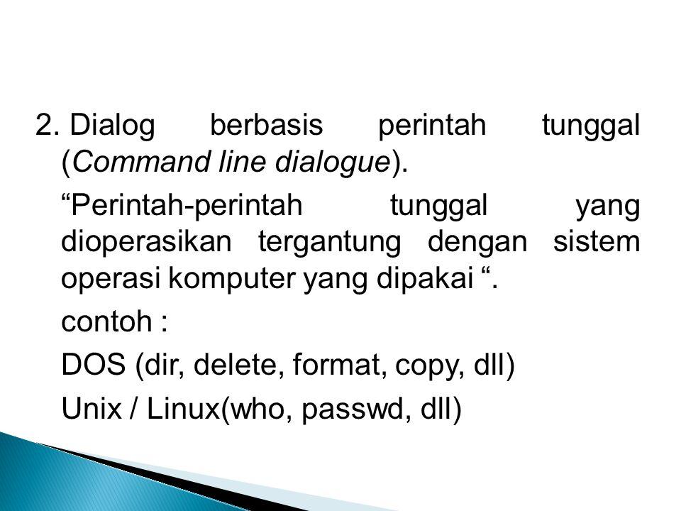 """2. Dialog berbasis perintah tunggal (Command line dialogue). """"Perintah-perintah tunggal yang dioperasikan tergantung dengan sistem operasi komputer ya"""