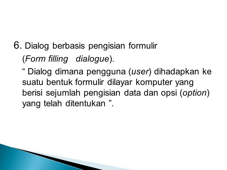 """6. Dialog berbasis pengisian formulir (Form filling dialogue). """" Dialog dimana pengguna (user) dihadapkan ke suatu bentuk formulir dilayar komputer ya"""