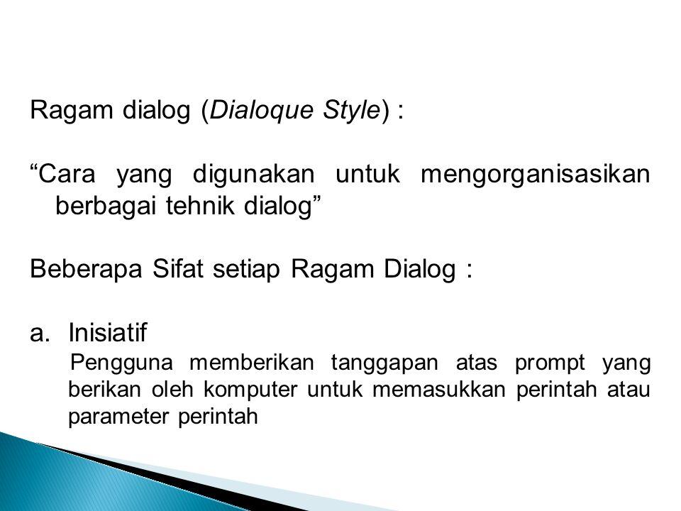 """Ragam dialog (Dialoque Style) : """"Cara yang digunakan untuk mengorganisasikan berbagai tehnik dialog"""" Beberapa Sifat setiap Ragam Dialog : a.Inisiatif"""