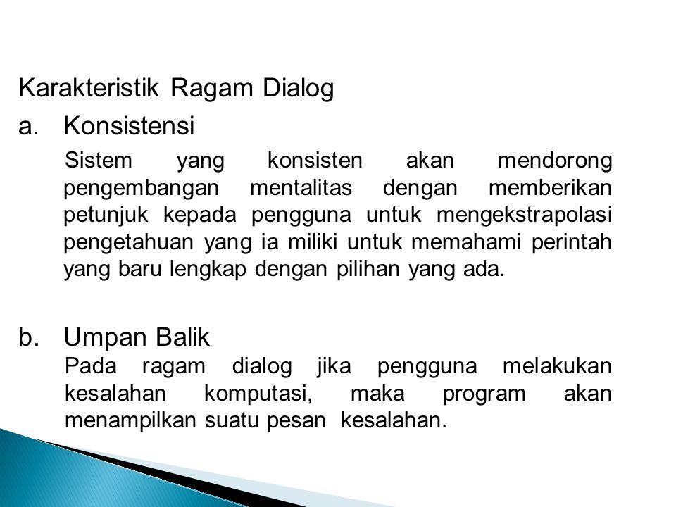 Karakteristik Ragam Dialog a.Konsistensi Sistem yang konsisten akan mendorong pengembangan mentalitas dengan memberikan petunjuk kepada pengguna untuk