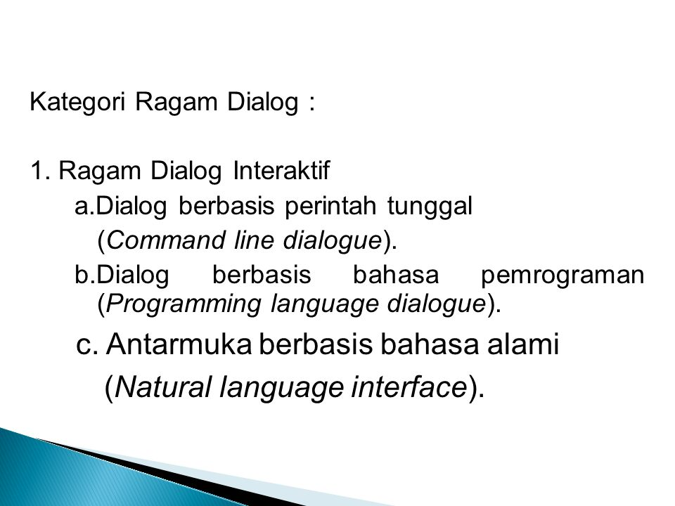 Kategori Ragam Dialog : 1. Ragam Dialog Interaktif a.Dialog berbasis perintah tunggal (Command line dialogue). b.Dialog berbasis bahasa pemrograman (P