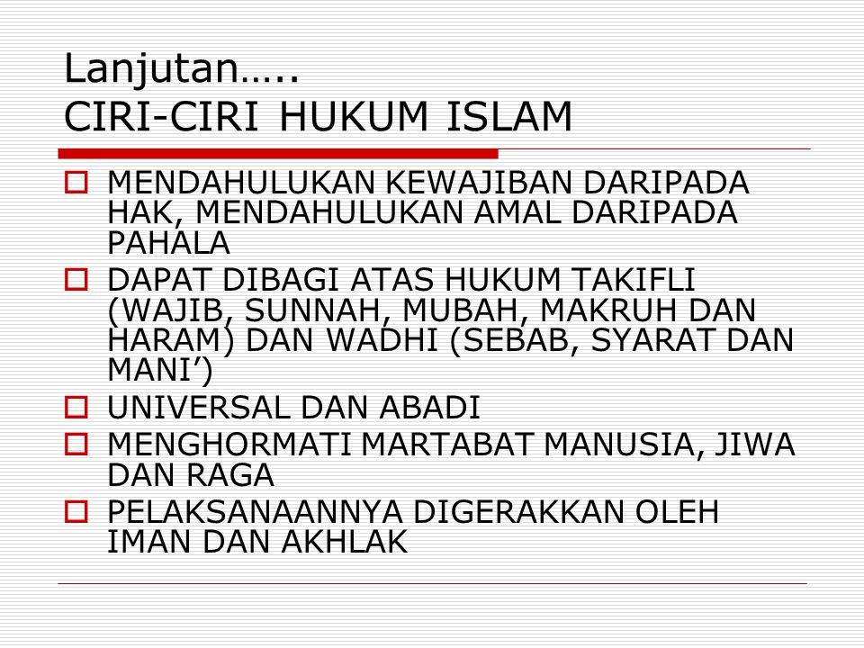 Lanjutan….. CIRI-CIRI HUKUM ISLAM  MENDAHULUKAN KEWAJIBAN DARIPADA HAK, MENDAHULUKAN AMAL DARIPADA PAHALA  DAPAT DIBAGI ATAS HUKUM TAKIFLI (WAJIB, S