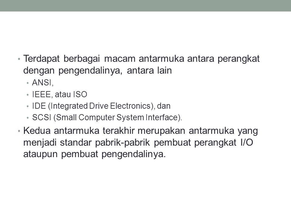 Terdapat berbagai macam antarmuka antara perangkat dengan pengendalinya, antara lain ANSI, IEEE, atau ISO IDE (Integrated Drive Electronics), dan SCSI