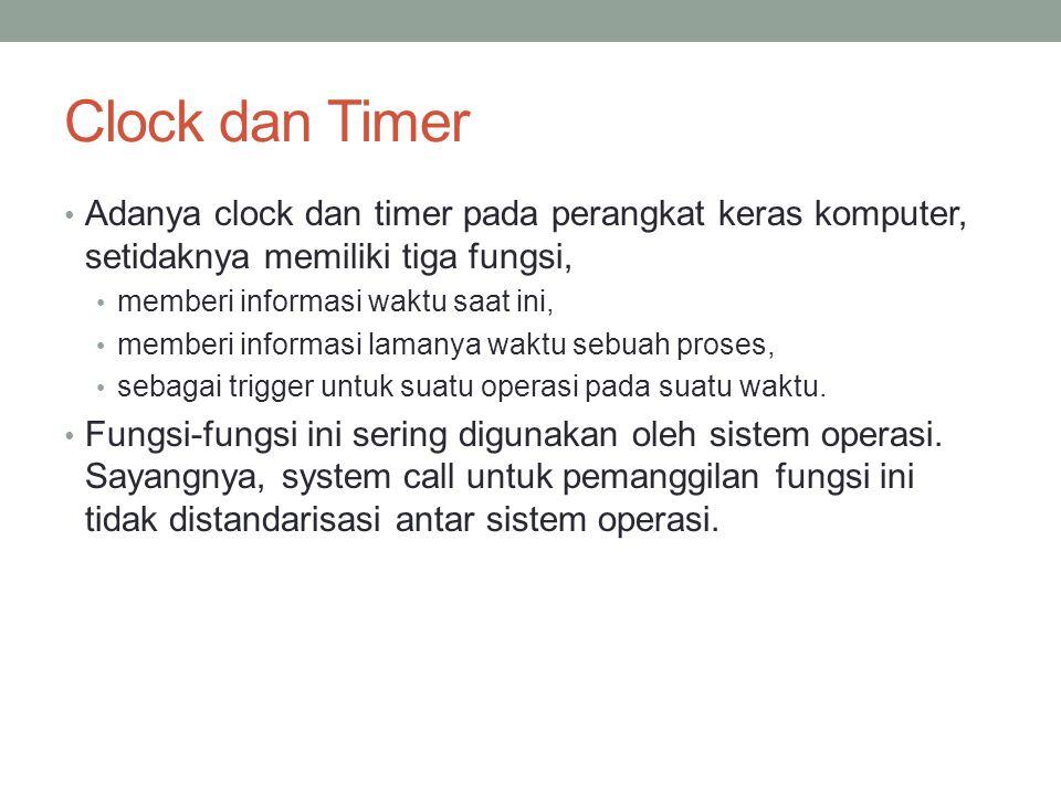 Clock dan Timer Adanya clock dan timer pada perangkat keras komputer, setidaknya memiliki tiga fungsi, memberi informasi waktu saat ini, memberi infor