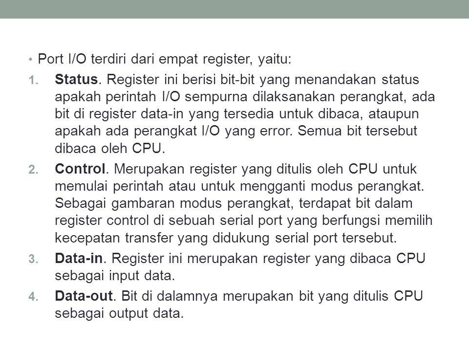 Port I/O terdiri dari empat register, yaitu: 1. Status. Register ini berisi bit-bit yang menandakan status apakah perintah I/O sempurna dilaksanakan p