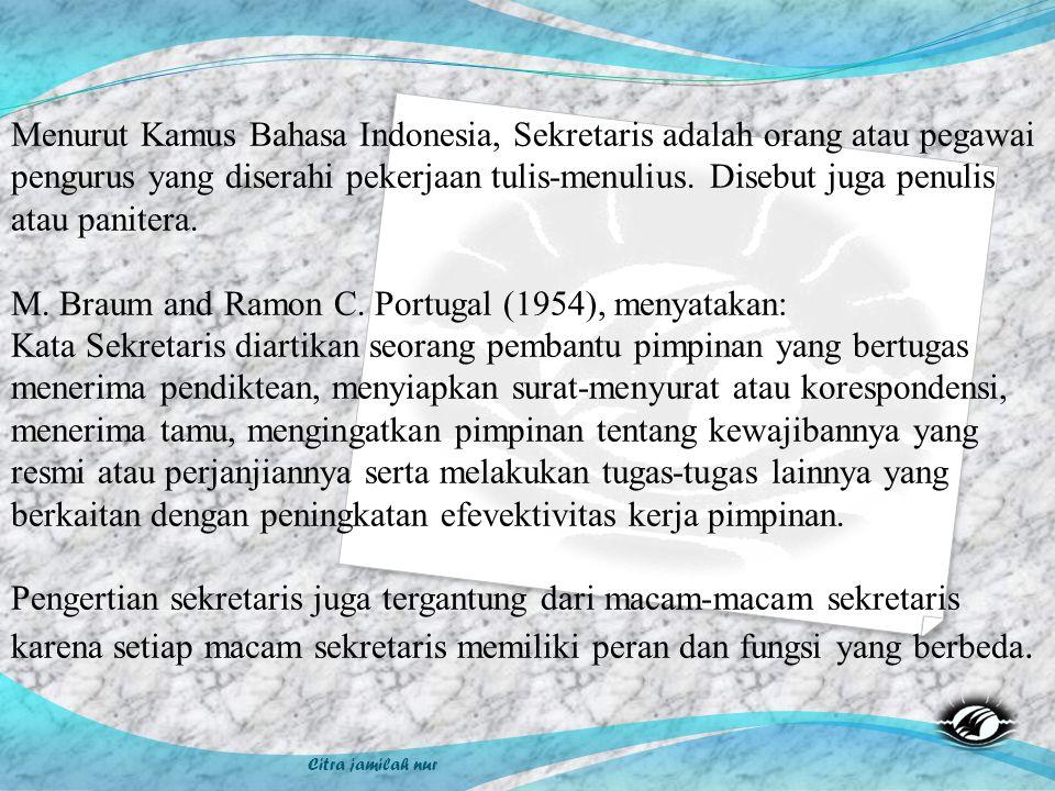 Citra jamilah nur Menurut Kamus Bahasa Indonesia, Sekretaris adalah orang atau pegawai pengurus yang diserahi pekerjaan tulis-menulius. Disebut juga p