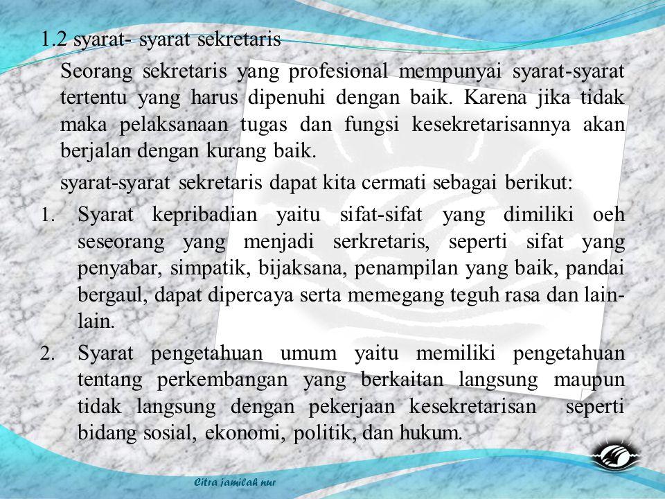 Citra jamilah nur 1.2 syarat- syarat sekretaris Seorang sekretaris yang profesional mempunyai syarat-syarat tertentu yang harus dipenuhi dengan baik.