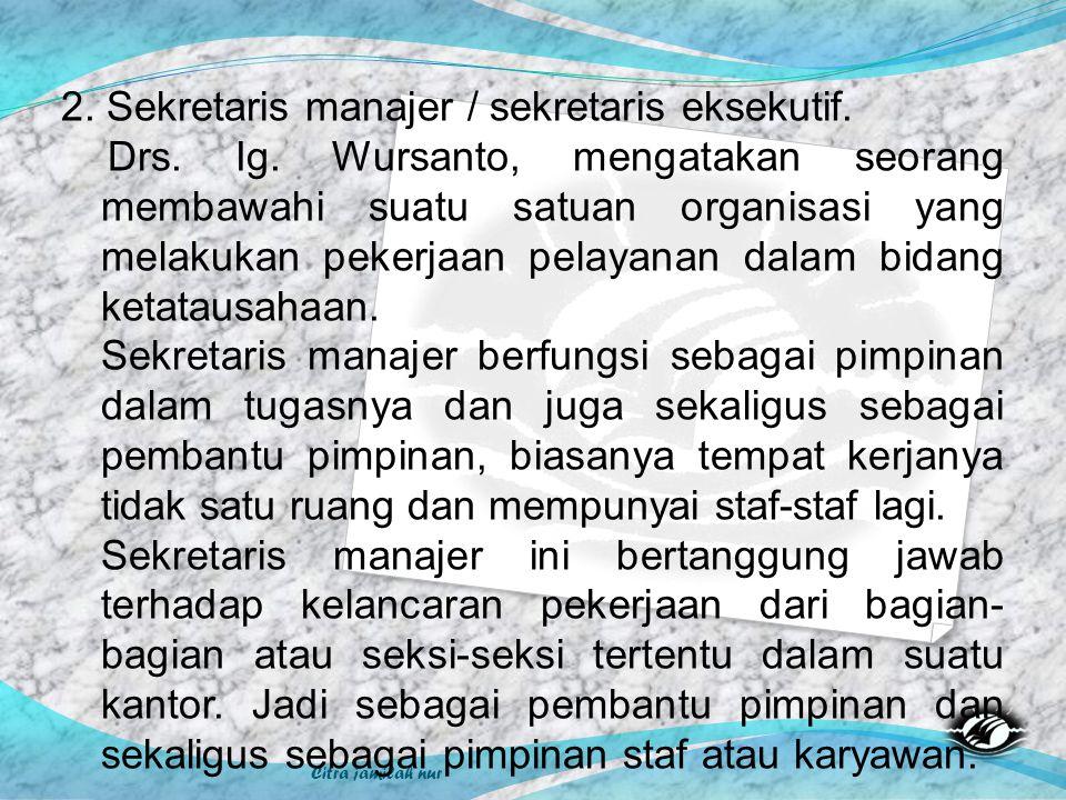 Citra jamilah nur 2. Sekretaris manajer / sekretaris eksekutif. Drs. Ig. Wursanto, mengatakan seorang membawahi suatu satuan organisasi yang melakukan