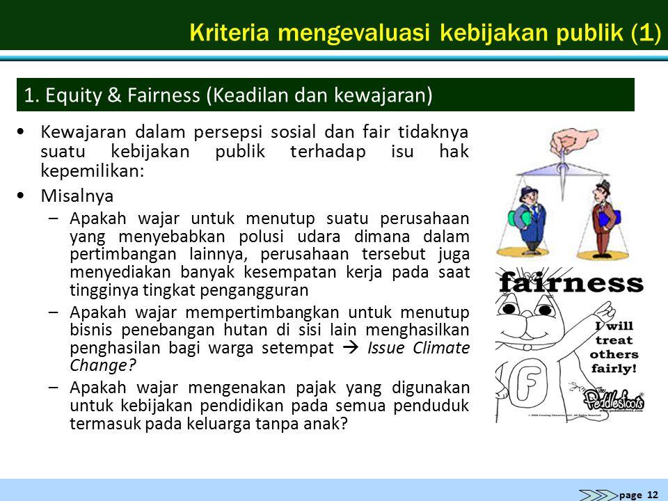 page 12 Kriteria mengevaluasi kebijakan publik (1) Kewajaran dalam persepsi sosial dan fair tidaknya suatu kebijakan publik terhadap isu hak kepemilik
