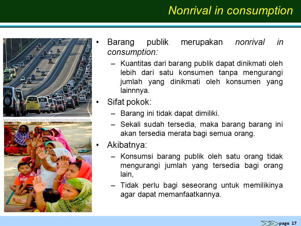 page 17 Nonrival in consumption Barang publik merupakan nonrival in consumption: –Kuantitas dari barang publik dapat dinikmati oleh lebih dari satu ko